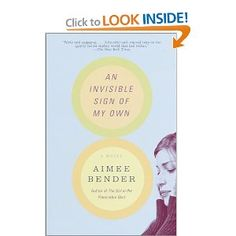An Invisible Sign of My Own, Aimee Bender. Another all time favorite read. xo