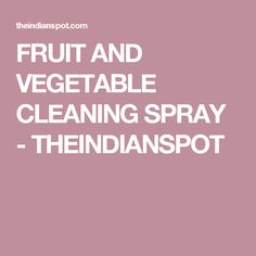 FRUIT AND VEGETABLE CLEANING SPRAY - THEINDIANSPOT