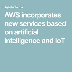 AWS incorporates new services based on artificial intelligence and IoT
