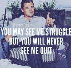 I will never quit