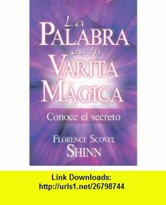 La Palabra Es Tu Varita Magica Conoce el Secreto = Key Words for Success (Spanish Edition) (9789681523145) Florence Scovel Shinn , ISBN-10: 9681523148  , ISBN-13: 978-9681523145 ,  , tutorials , pdf , ebook , torrent , downloads , rapidshare , filesonic , hotfile , megaupload , fileserve