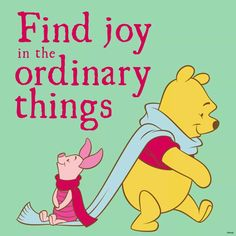 Find joy in the ordinary things - Winnie The Pooh Disney quotes Cute Winnie The Pooh, Winnie The Pooh Quotes, Winnie The Pooh Friends, Christopher Robin, Pooh Bear, Eeyore, Disney Quotes, Finding Joy, Finding Happiness