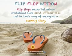 Flip flops never let irritations get in the way of enjoying a sunny day - do you?