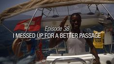 Winded Voyage 4 | Episode 38 | I Messed Up For A Better Passage I Messed Up, Mess Up, Sailing, Travel, Candle