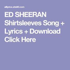 ED SHEERAN Shirtsleeves Song + Lyrics + Download  Click Here Wyclef Jean, Bebe Rexha, Ed Sheeran, Little Things, Song Lyrics, Songs, Rear View, Music Lyrics, Song Books
