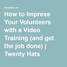 How to Impress Your Volunteers with a Video Training (and get the job done) | Twenty Hats