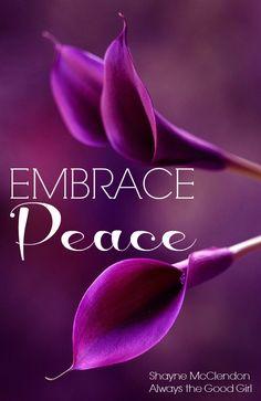 Embrace peace ..*
