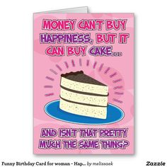 Shop Funny Birthday Card for woman - Happiness is Cake! created by melissaek. Personalize it with photos & text or purchase as is! Birthday Cards For Women, Funny Birthday Cards, Birthday Greeting Cards, Birthday Quotes, Birthday Greetings, Gift Baskets For Women, Mother's Day Gift Baskets, Funny Greetings, Funny Greeting Cards