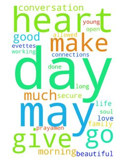 Good Morning Father, thank you so much for this day. - Good Morning Father, thank you so much for this day. Thank you for what you have done, thank you for what you are doing, and thank you for what you are about to do. Lord I give you  this day. I give you my conversations, and the connections that you will allow me to make today. Lord penetrate into Evette's heart and soul. Make her strong, confident, and secure in herself as a beautiful, intelligent young lady. Lord may the conversation…