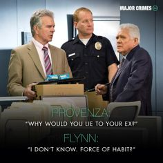 "Provenza: ""Why would you lie to your Ex?"", Flynn: ""I don't know. Force of habit."" TNT hit show Major Crimes."
