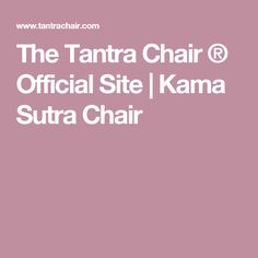 The Tantra Chair ® Official Site | Kama Sutra Chair