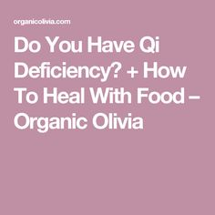 Do You Have Qi Deficiency? + How To Heal With Food – Organic Olivia Qi Deficiency, Body Fluid, Traditional Chinese Medicine, Health And Nutrition, Healthy Tips, Metabolism, Natural Remedies, Healing, Organic