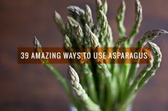 We've rounded up 39 amazing ways to use asparagus - because you can do more with it than just steaming it and serving it as a side!