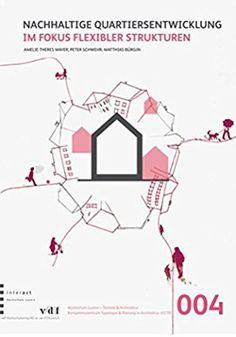 Nachhaltige Quartiersentwicklung: Im Fokus flexibler Strukturen (CCTP) Chart, Map, Amelie, Products, Perspective Photography, Research, Concept, Sustainability, Lucerne