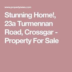Stunning Home!, 23a Turmennan Road, Crossgar - Property For Sale