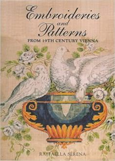 Embroideries & Patterns from 19th Century Vienna (Embroideries & Patterns from Nineteenth Century Vienna from the Nowotny Collection): Serena, Raffaella: 9781851492831: Amazon.com: Books Antique Collectors, Vintage Chairs, Library Books, Book Club Books, Great Books, Book Recommendations, Vienna, Needlepoint, Embroidery Patterns