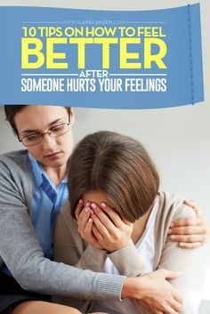 Feel better | If you go out of the house, there is a good chance that you will run into someone who is mean and looking for someone to hurt | http://www.ilanelanzen.com/personaldevelopment/10-tips-on-how-to-feel-better-after-someone-hurts-your-feelings/
