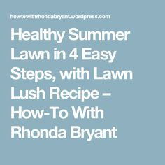 Healthy Summer Lawn in 4 Easy Steps, with Lawn Lush Recipe – How-To With Rhonda Bryant