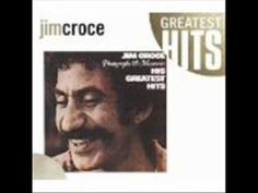 I'll have to say I love you in a song  Jim Croce