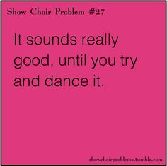 We can sing it amazingly.... Then we add in choreo and it all falls apart.