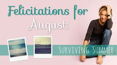 Felicitations for August | Felicity Huffman's What The Flicka?  #summer #parenting #children