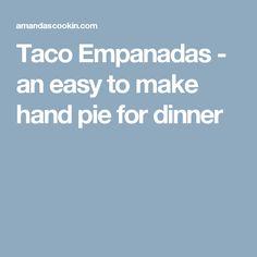 Taco Empanadas - an easy to make hand pie for dinner