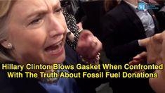 Hillary Clinton Blows Gasket When Confronted With The Truth About Fossil...