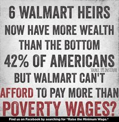 The poor Waltons, can't afford to pay a minimum wage.  No problem, the American people will just give Walmart employees enough to live on. We certainly can't expect the Walton's to care for their employees who have made them billionaires!
