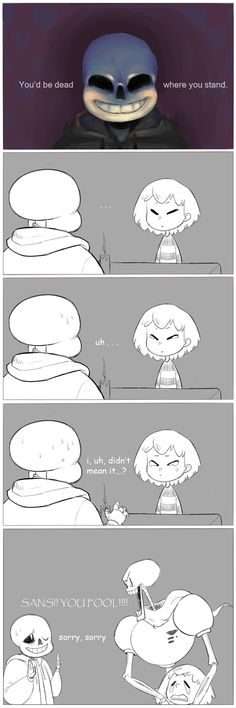 """..."" ""ah, i was joking."" ""..."" ""uh..."" ""..."" ""... frisk?"" ""WAAAAAAAAAAAAAAHHH!!!""  XD! Poor little (pacifist) Frisk! XD!"