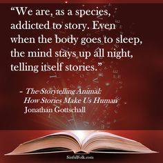 """We are, as a species, addicted to story. Even when the body goes to sleep, the mind stays up all night, telling itself stories"""" Reading Quotes, Writing Quotes, Book Quotes, Me Quotes, Reading Books, I Love Books, Good Books, Books To Read, Book Of Life"""