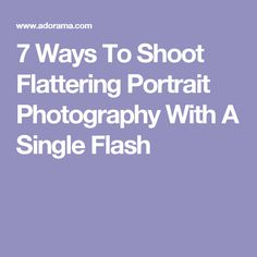 7 Ways To Shoot Flattering Portrait Photography With A Single Flash