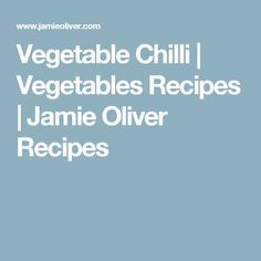 Vegetable Chilli | Vegetables Recipes | Jamie Oliver Recipes