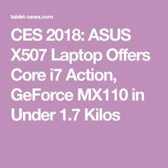 CES 2018: ASUS X507 Laptop Offers Core i7 Action, GeForce MX110 in Under 1.7 Kilos