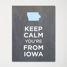 Keep Calm You're From Iowa by LetsKeepCalm #Illustration #Iowa #Keep_Calm