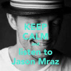 Keep calm and listen to Jason Mraz