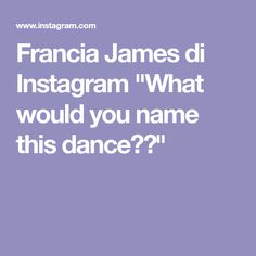 """Francia James di Instagram """"What would you name this dance?😜"""" Your Name, Names, Dance, Instagram, Dancing"""