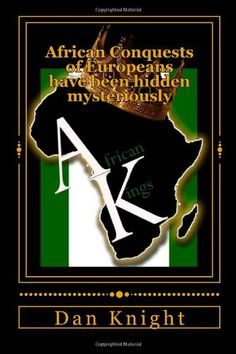 African Conquests of Europeans have been hidden mysteriously: King Menelik Triumphant over Italians, British Beating by Africans, French Fear Haitians ... and the Truth of the matter now) (Volume 1) by Free Dan Edward Knight Sr. http://www.amazon.com/dp/1499385420/ref=cm_sw_r_pi_dp_UB5Kub1SWSNCX