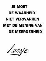 Quotes about life, love and lost : Loesje: Je moet de waarheid niet verwarren met de mening van de meerderheid (Don't confuse truth with the majority's opinion) - Quotes Boxes The Words, Cool Words, Best Quotes, Love Quotes, Funny Quotes, Inspirational Quotes, Humor Quotes, Favorite Quotes, Words Quotes