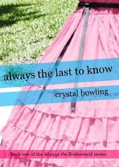 Always the Last to Know (Always the Bridesmaid) by Crystal Bowling, http://www.amazon.com/dp/B005AZ4NN0/ref=cm_sw_r_pi_dp_PhU.rb06QBNNY