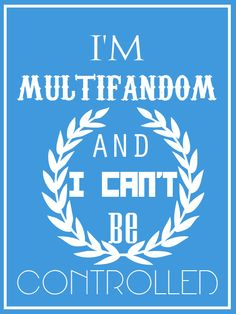 Okay, no, you guys, because being mulit fandom is kind of like being Divergent, because you have the aptitude for all of them and you love all of them equally, so if you're in the Divergent fandom and another fandom, you're Divergent, so we literally are our fandom.