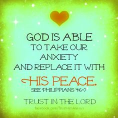 God is able to take our anxiety and replace it with His peace