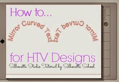A few months ago I did a post on how to mirror curved text for HTV (this is most commonly needed...