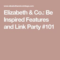Elizabeth & Co.: Be Inspired Features and Link Party #101