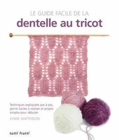 Guide facile de la dentelle au tricot,le:techniques expliquées pas à pas,points…
