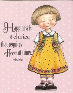 Mary Engelbreit   Happiness is a choice that requires effort at all times.