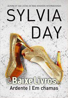 Download do Livro Ardente   Em Chamas por Sylvia Day em PDF, EPUB e MOBI. Nunca misture trabalho com prazer. Nunca fale de política dentro do quarto. De cer