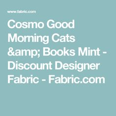 Cosmo Good Morning Cats & Books  Mint - Discount Designer Fabric -  Fabric.com