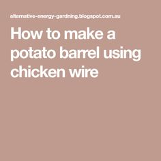Step 1 : is to make a barrel shape out of chicken wire or metal fencing (which we already had on hand). Just cut to size and use wire t. Potato Barrel, How To Make Potatoes, Chicken Wire, Alternative Energy, Vegetable Garden, Vegetables, Gardens, Yard, Plants