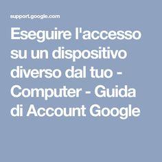 Eseguire l'accesso su un dispositivo diverso dal tuo - Computer - Guida di Account Google