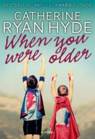When You Were Older by Catherine Ryan Hyde.  Story takes place around the events of September 11th and its impact on a family.